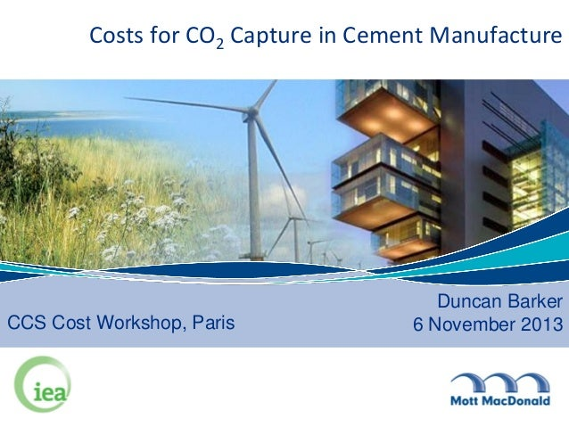 Costs for CO2 Capture in Cement Manufacture  CCS Cost Workshop, Paris  Duncan Barker 6 November 2013