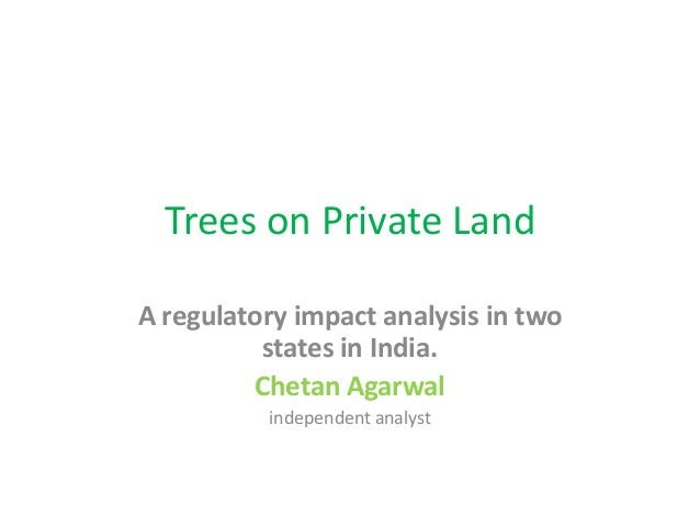 Trees on Private Land A regulatory impact analysis in two states in India. Chetan Agarwal independent analyst