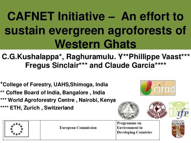 CAFNET Initiative – An effort to sustain evergreen agroforests of Western Ghats C.G.Kushalappa*, Raghuramulu. Y**Phillippe...