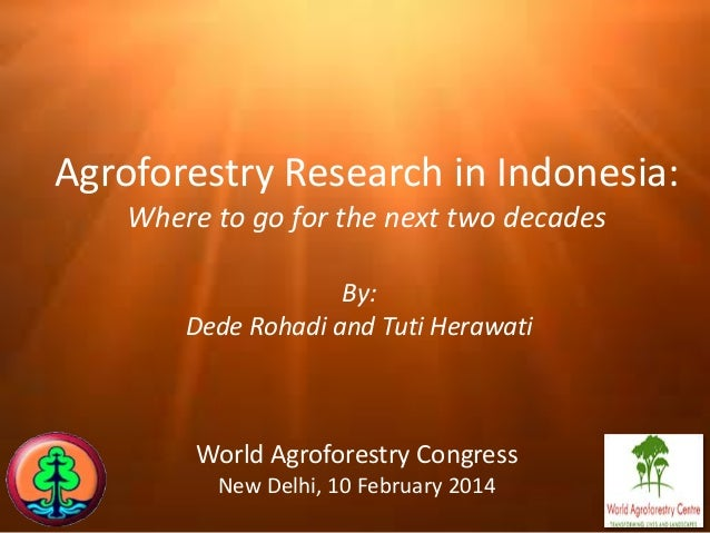 Agroforestry Research in Indonesia: Where to go for the next two decades By: Dede Rohadi and Tuti Herawati  World Agrofore...