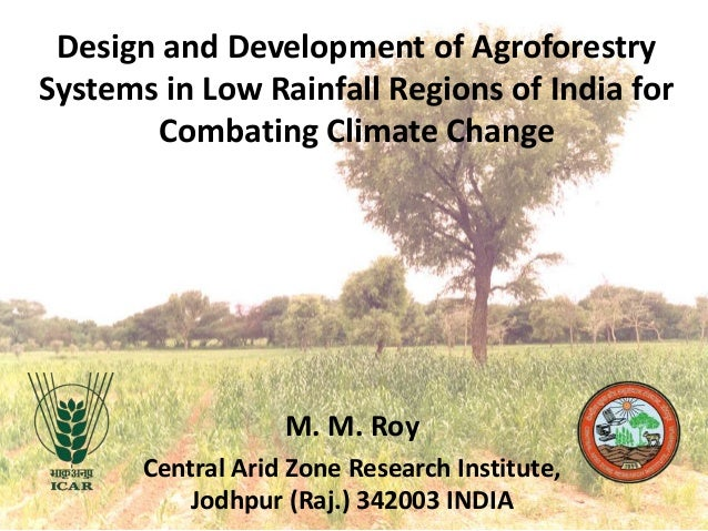Design and Development of Agroforestry Systems in Low Rainfall Regions of India for Combating Climate Change  M. M. Roy Ce...