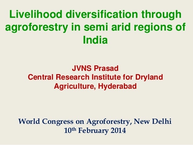 Livelihood diversification through agroforestry in semi arid regions of India JVNS Prasad Central Research Institute for D...