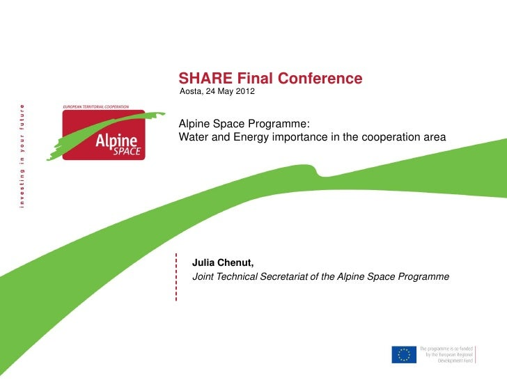 SHARE Final ConferenceAosta, 24 May 2012Alpine Space Programme:Water and Energy importance in the cooperation area  Julia ...