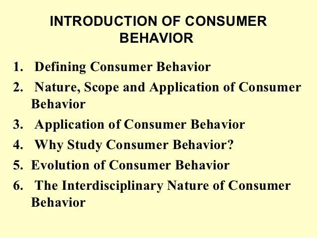 INTRODUCTION OF CONSUMER             BEHAVIOR1. Defining Consumer Behavior2. Nature, Scope and Application of Consumer   B...
