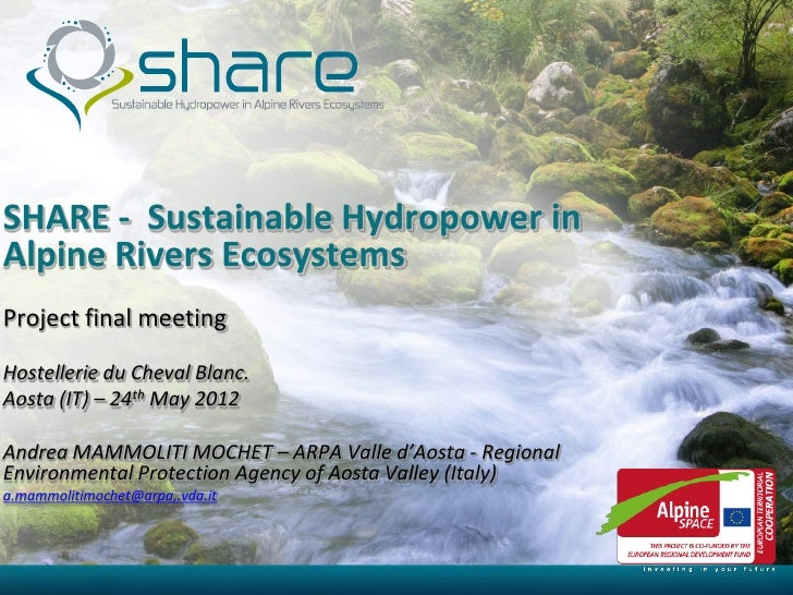 SHARE - Sustainable Hydropower inAlpine Rivers EcosystemsProject final meetingHostellerie du Cheval Blanc.Aosta (IT) – 24t...