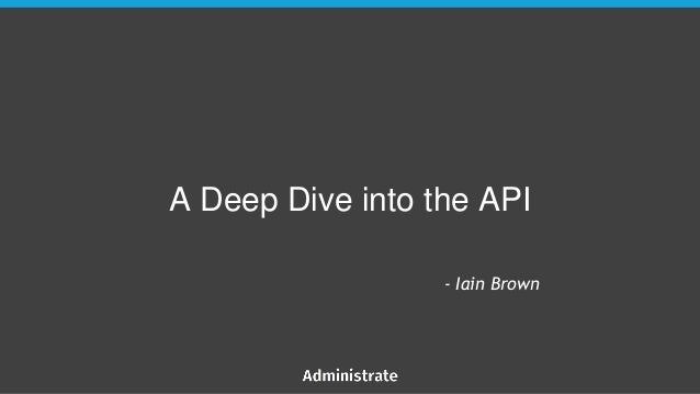 A Deep Dive into the API - Iain Brown