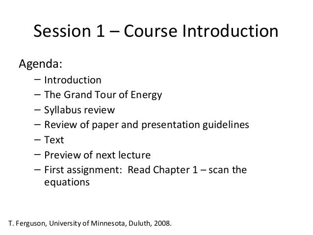 Session 1 – Course Introduction Agenda: – – – – – – –  Introduction The Grand Tour of Energy Syllabus review Review of pap...