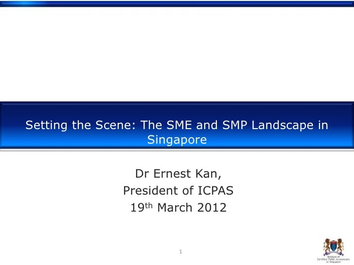 Setting the Scene: The SME and SMP Landscape in                    Singapore                 Dr Ernest Kan,               ...