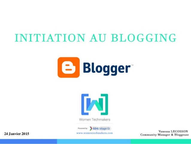 Initiation au Blogging avec Blogger - Vanessa LECOSSON, Community Manager & Blogueuse 1 24 Janvier 2015