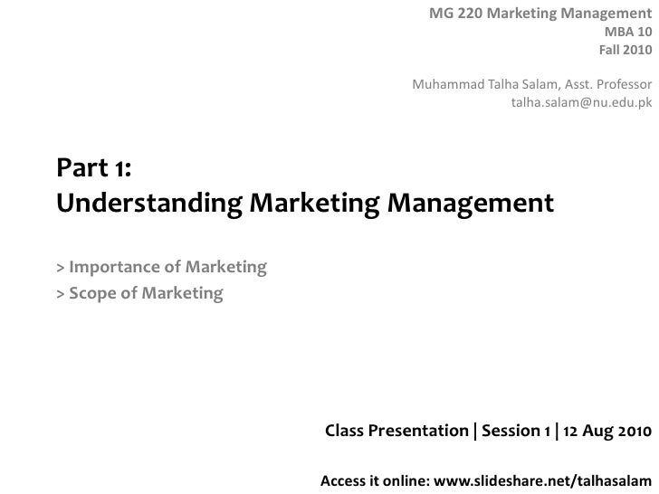 Part 1: Understanding Marketing Management<br />> Importance of Marketing<br />> Scope of Marketing<br />Class Presentatio...