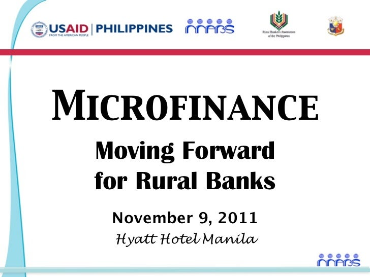 Microfinance Moving Forward for Rural Banks  November 9, 2011  Hyatt Hotel Manila