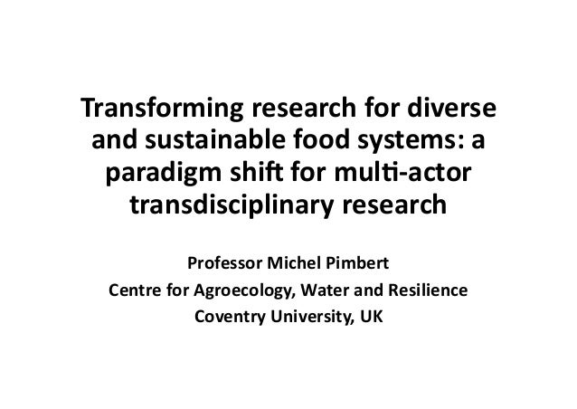 Transforming research for diverse and sustainable food systems: a paradigm shi8 for mul9-actor transdisciplinary research ...