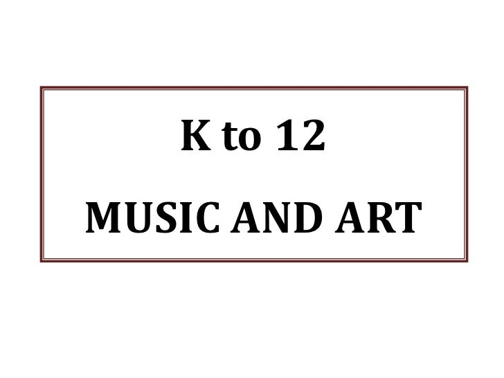 K to 12MUSIC AND ART