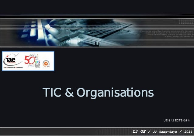 TIC & Organisations L3 GE / JP Tang-Taye / 2014 UE 8 / 2 ECTS /24 h