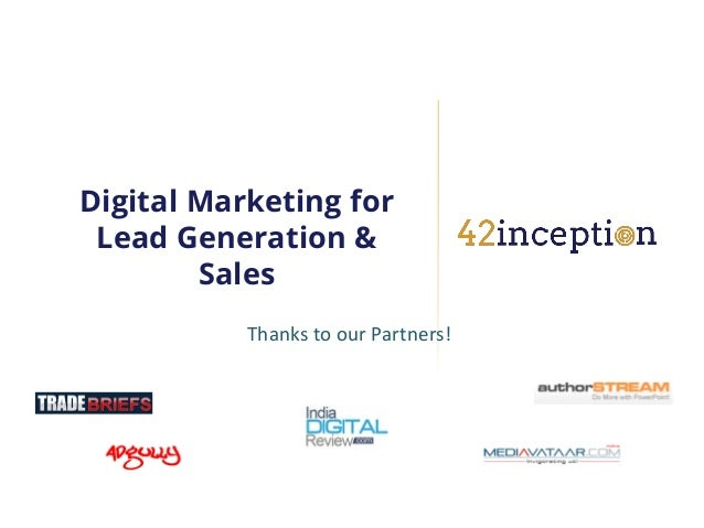 Digital Marketing for Lead Generation &        Sales           Thanks to our Partners!
