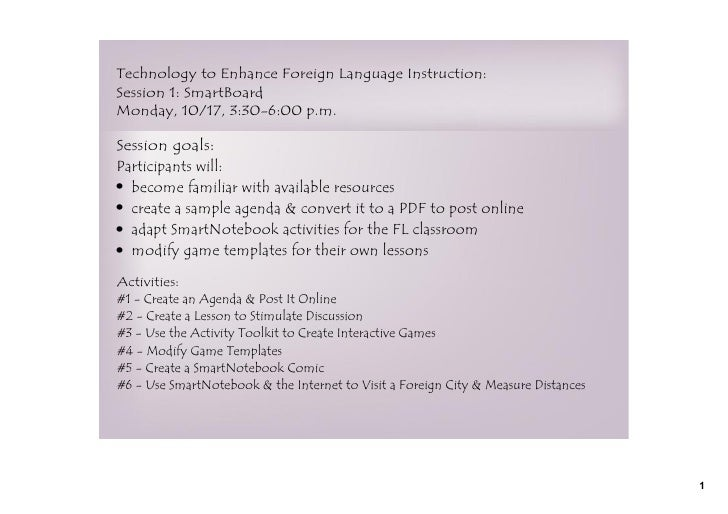 Technology to Enhance Foreign Language Instruction:Session 1: SmartBoardMonday, 10/17, 3:30-6:00 p.m.Session goals:Partici...