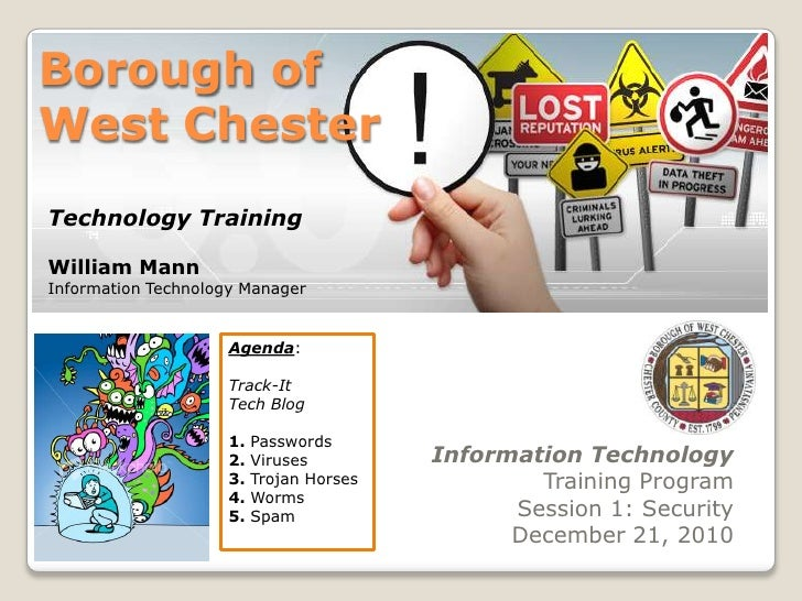 Borough of West Chester Technology Training William Mann Information Technology Manager Agenda: Track-It Tech Blog 1. Pass...