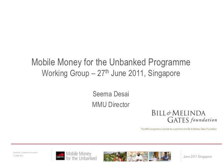 Seema Desai<br />MMU Director<br />Mobile Money for the Unbanked ProgrammeWorking Group – 27th June 2011, Singapore<br />