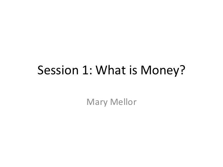 Session 1: What is Money?        Mary Mellor