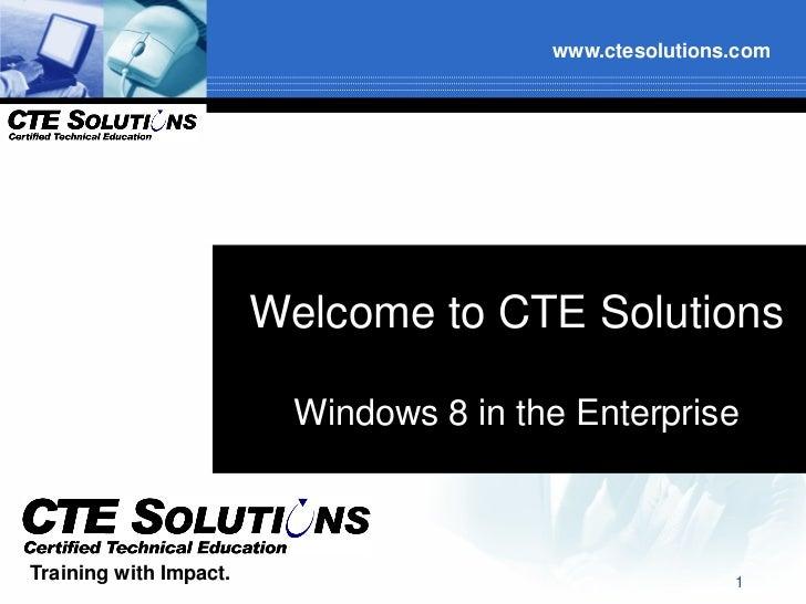 www.ctesolutions.com                        Welcome to CTE Solutions                          Windows 8 in the EnterpriseT...