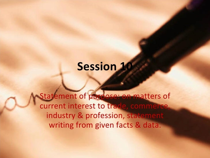 Session 10 Statement of purpose: on matters of current interest to trade, commerce, industry & profession, statement writi...