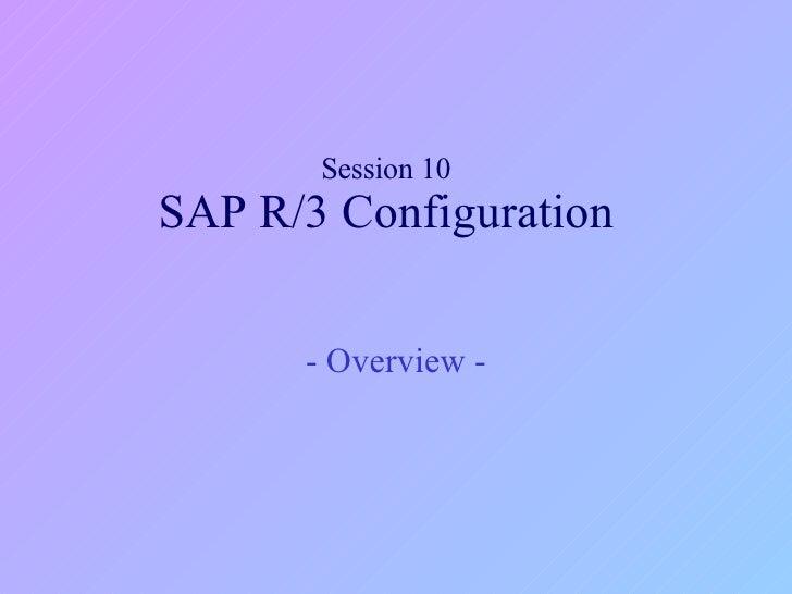 Session 10 SAP R/3 Configuration - Overview -