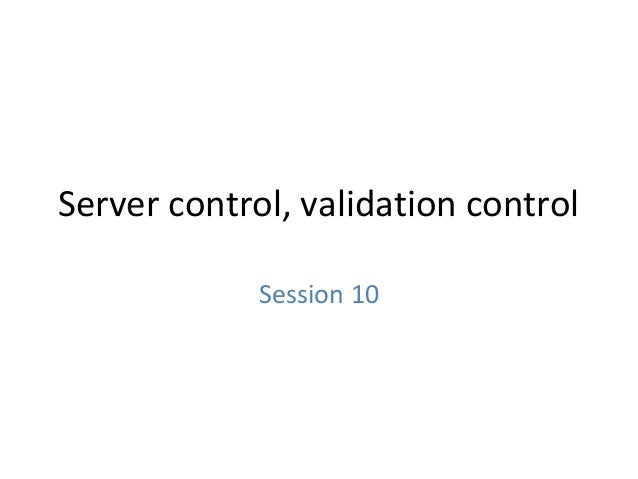 Server control, validation control Session 10