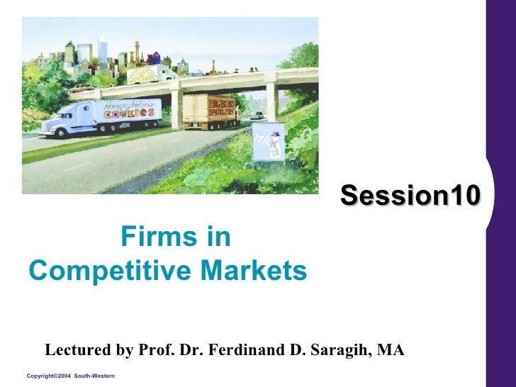 Session10 Firms in Competitive Markets  Lectured by Prof. Dr. Ferdinand D. Saragih, MA