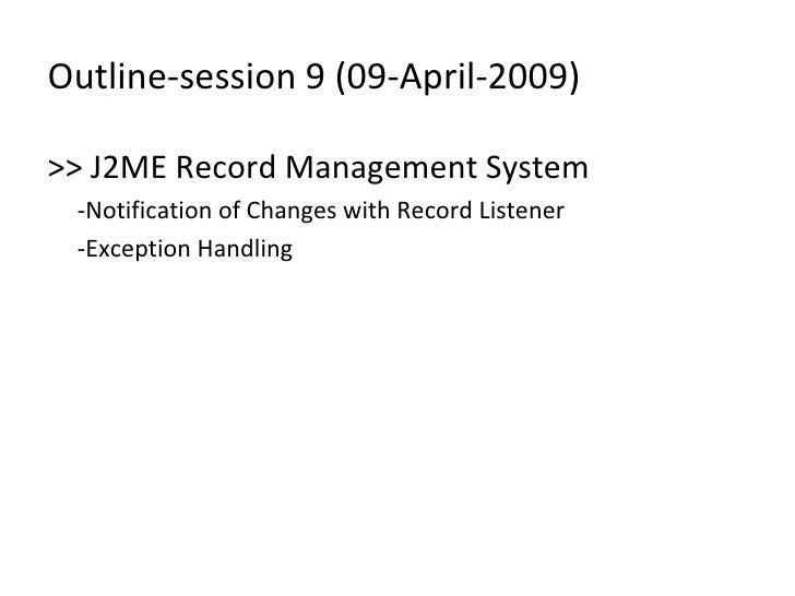 Outline-session 9 (09-April-2009) <ul><li>>> J2ME Record Management System </li></ul><ul><li>-Notification of Changes with...
