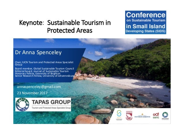 Keynote: Sustainable Tourism in Protected Areas Dr Anna Spenceley Chair, IUCN Tourism and Protected Areas Specialist Group...