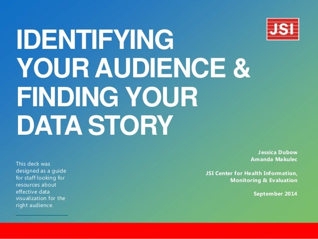 IDENTIFYING YOUR AUDIENCE & FINDING YOUR DATA STORY ​This deck was designed as a guide for staff looking for resources abo...