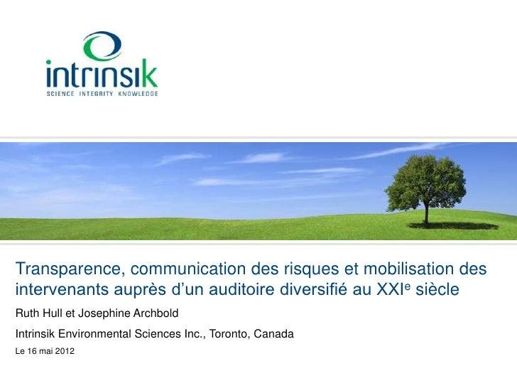 Transparence, communication des risques et mobilisation desintervenants auprès d'un auditoire diversifié au XXIe siècleRut...