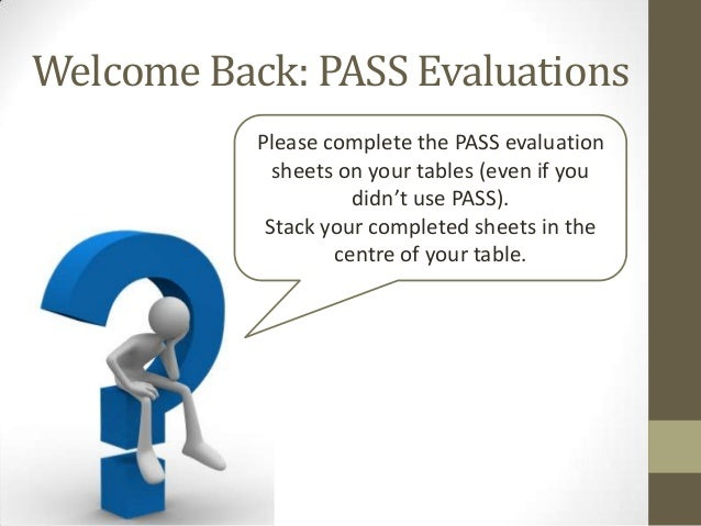 Welcome Back: PASS Evaluations Please complete the PASS evaluation sheets on your tables (even if you didn't use PASS). St...
