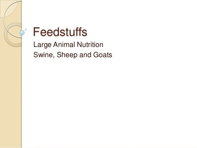 Feedstuffs Large Animal Nutrition Swine, Sheep and Goats
