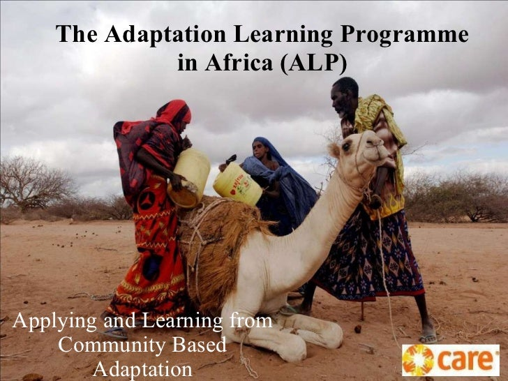 The Adaptation Learning Programme in Africa (ALP) Applying and Learning from Community Based Adaptation