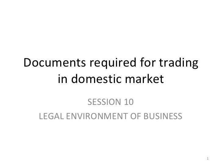 Documents required for trading     in domestic market            SESSION 10  LEGAL ENVIRONMENT OF BUSINESS                ...