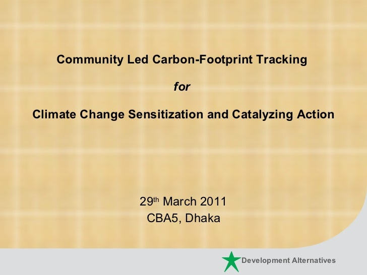 Community Led Carbon-Footprint Tracking  for  Climate Change Sensitization and Catalyzing Action 29 th  March 2011 CBA5, D...