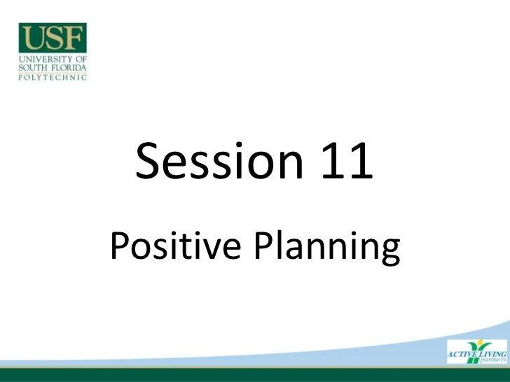 Session 11<br />Positive Planning<br />