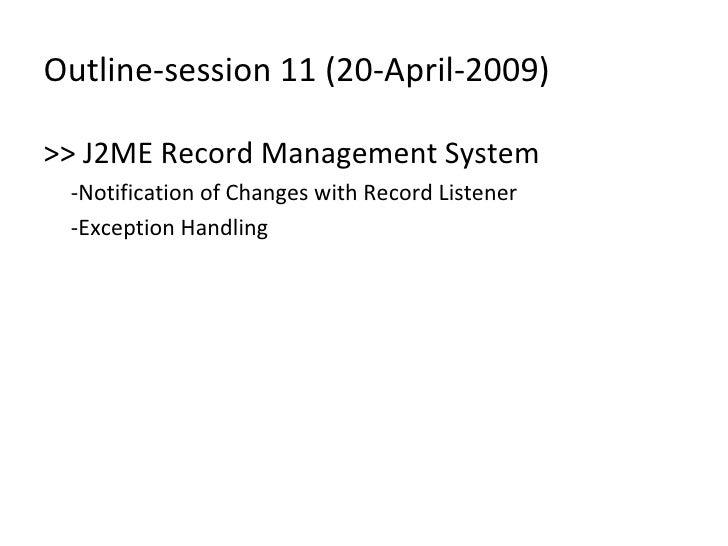 Outline-session 11 (20-April-2009) <ul><li>>> J2ME Record Management System </li></ul><ul><li>-Notification of Changes wit...