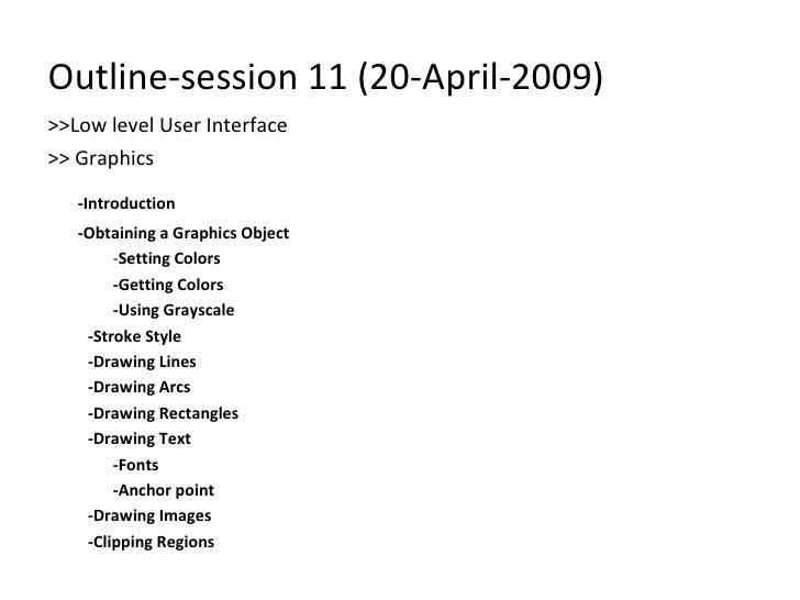Outline-session 11 (20-April-2009) <ul><li>>>Low level User Interface  </li></ul><ul><li>>> Graphics </li></ul><ul><li>-In...