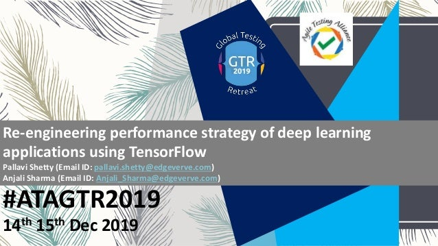 #ATAGTR2019 Re-engineering performance strategy of deep learning applications using TensorFlow Pallavi Shetty (Email ID: p...