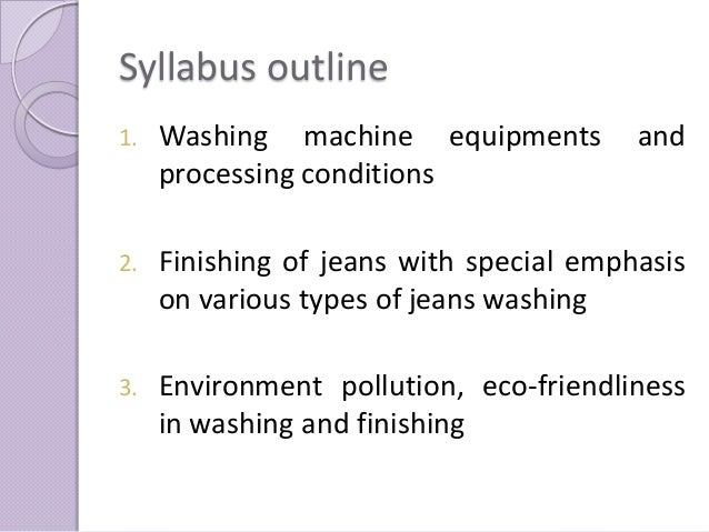 Syllabus outline1. Washing machine equipments andprocessing conditions2. Finishing of jeans with special emphasison variou...