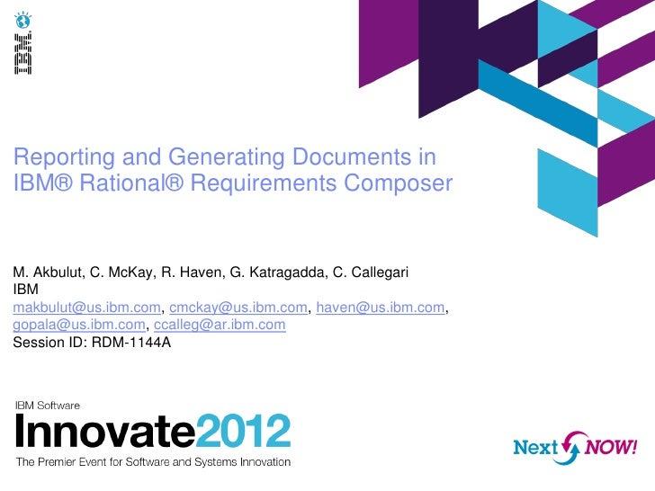 Reporting and Generating Documents inIBM® Rational® Requirements ComposerM. Akbulut, C. McKay, R. Haven, G. Katragadda, C....