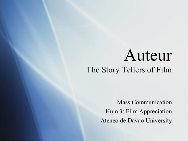 Auteur The Story Tellers of Film Mass Communication Hum 3: Film Appreciation Ateneo de Davao University