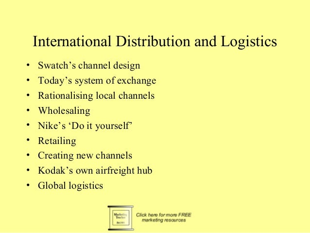 International Distribution and Logistics•   Swatch's channel design•   Today's system of exchange•   Rationalising local c...