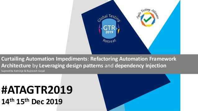 #ATAGTR2019 Curtailing Automation Impediments: Refactoring Automation Framework Architecture by Leveraging design patterns...