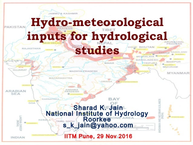 Hydro-meteorological inputs for hydrological studies Sharad K. Jain National Institute of Hydrology Roorkee s_k_jain@yahoo...