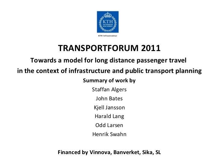 <ul><li>TRANSPORTFORUM 2011 </li></ul><ul><li>Towards a model for long distance passenger travel  </li></ul><ul><li>in the...