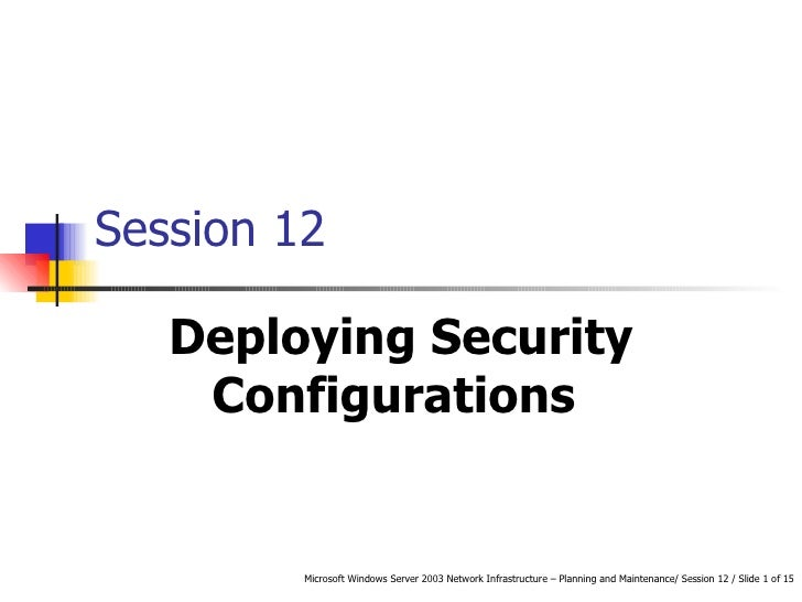 Session 12 Deploying Security Configurations