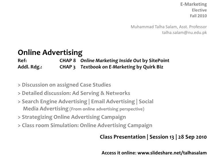 Online AdvertisingRef: 		CHAP 8 	Online Marketing Inside Out by SitePointAddl. Rdg.:	CHAP 3	Textbook on E-Marketing by Qui...